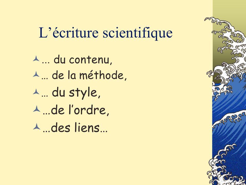 Lécriture scientifique … du contenu, … de la méthode, … du style, …de lordre, …des liens…