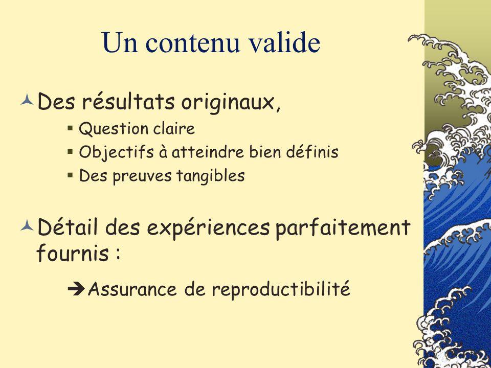 Un contenu valide Des résultats originaux, Question claire Objectifs à atteindre bien définis Des preuves tangibles Détail des expériences parfaitemen