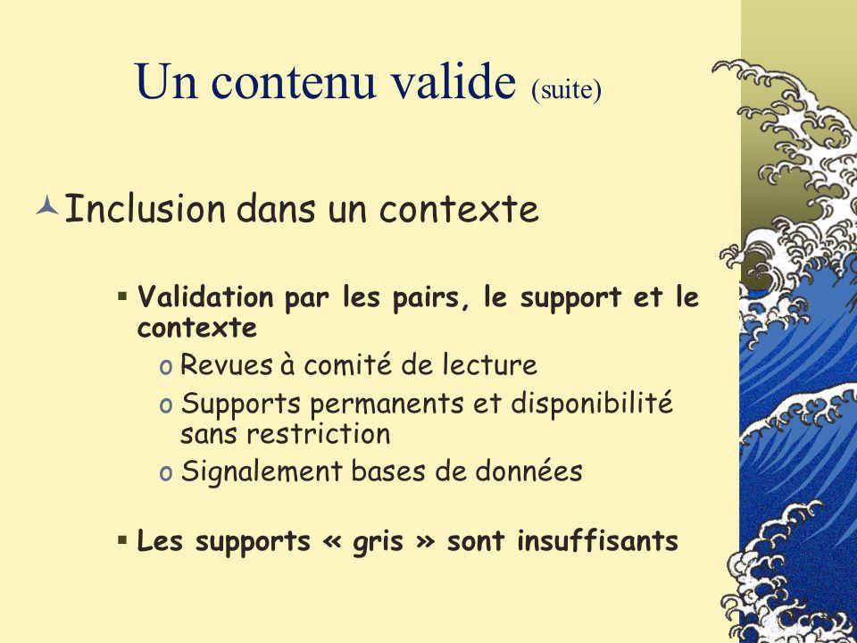 Un contenu valide (suite) Inclusion dans un contexte Validation par les pairs, le support et le contexte oRevues à comité de lecture oSupports permane