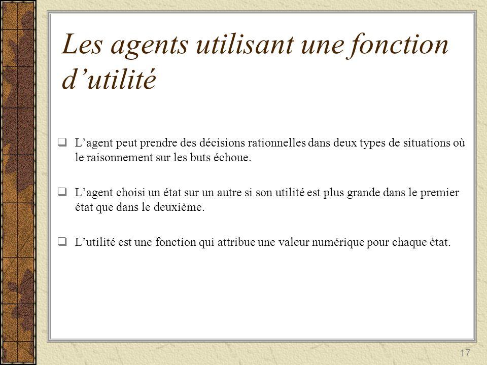 17 Les agents utilisant une fonction dutilité Lagent peut prendre des décisions rationnelles dans deux types de situations où le raisonnement sur les
