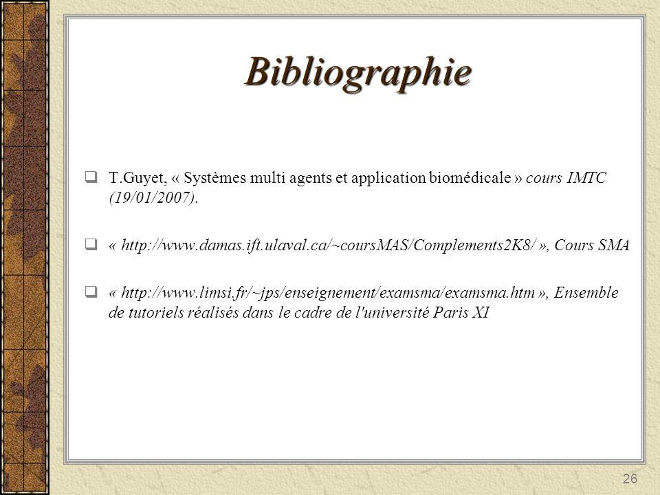 26 Bibliographie T.Guyet, « Systèmes multi agents et application biomédicale » cours IMTC (19/01/2007). « http://www.damas.ift.ulaval.ca/~coursMAS/Com