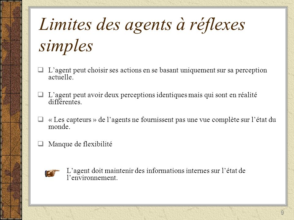 9 Lagent peut choisir ses actions en se basant uniquement sur sa perception actuelle. Lagent peut choisir ses actions en se basant uniquement sur sa p
