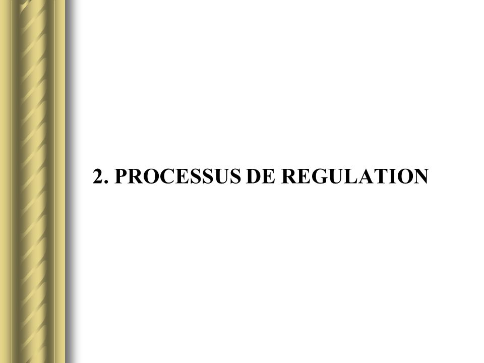 2. PROCESSUS DE REGULATION