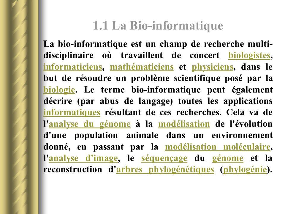 La bio-informatique est un champ de recherche multi- disciplinaire où travaillent de concert biologistes, informaticiens, mathématiciens et physiciens, dans le but de résoudre un problème scientifique posé par la biologie.