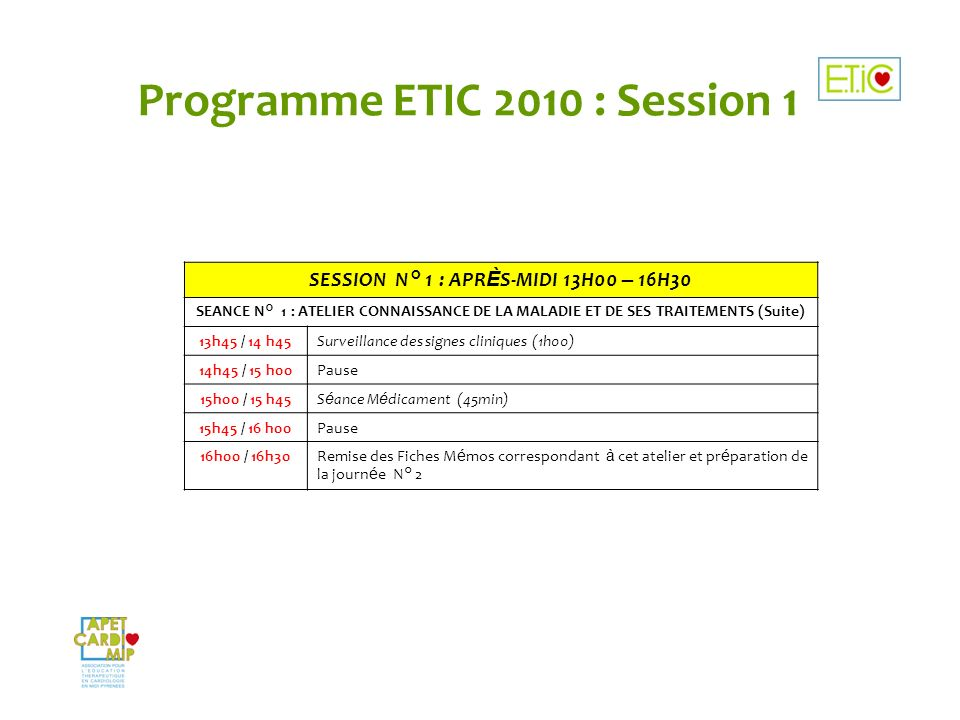 Programme ETIC 2010 : Session 1 SESSION N° 1 : APR È S-MIDI 13H00 – 16H30 SEANCE N° 1 : ATELIER CONNAISSANCE DE LA MALADIE ET DE SES TRAITEMENTS (Suit