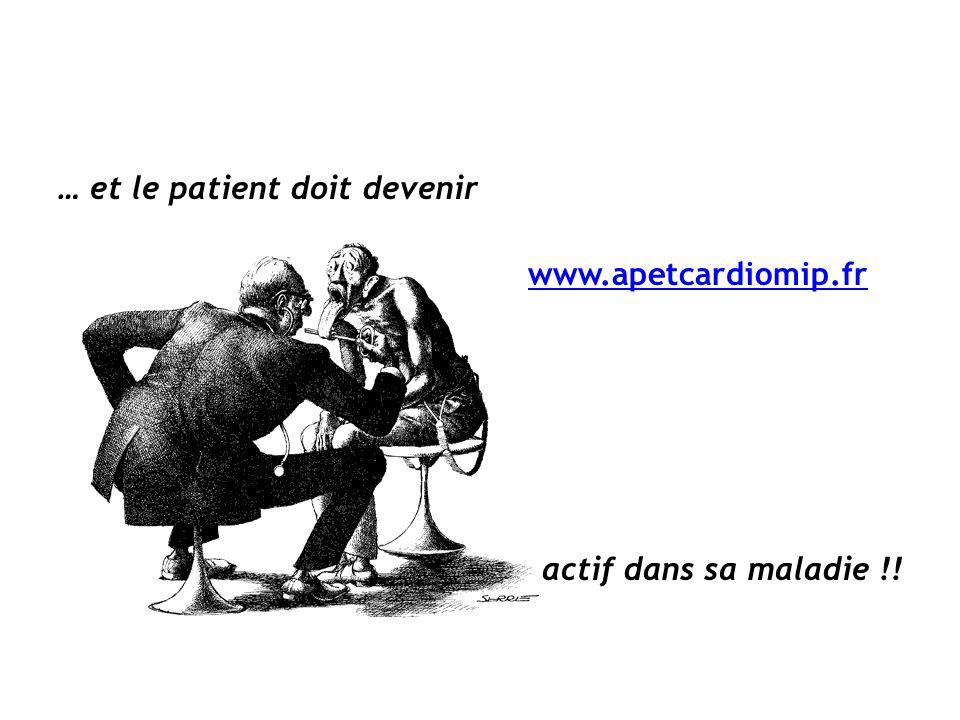 … et le patient doit devenir www.apetcardiomip.fr actif dans sa maladie !!