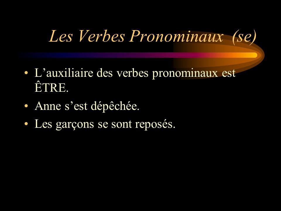 Les Verbes Pronominaux (se) Lauxiliaire des verbes pronominaux est ÊTRE. Anne sest dépêchée. Les garçons se sont reposés.