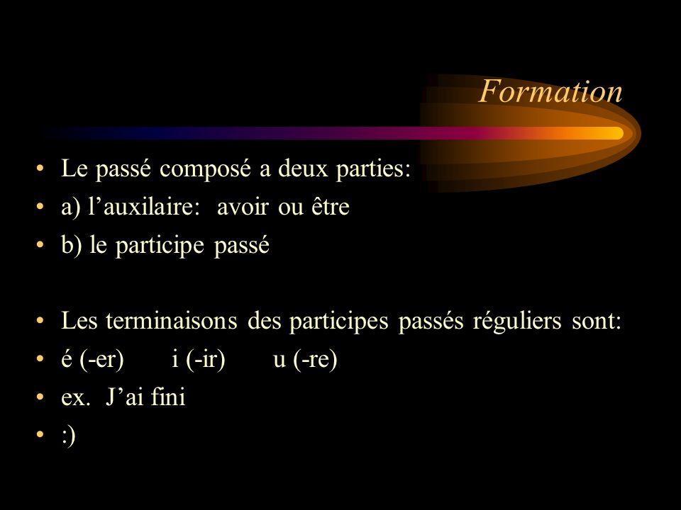 Formation Le passé composé a deux parties: a) lauxilaire: avoir ou être b) le participe passé Les terminaisons des participes passés réguliers sont: é
