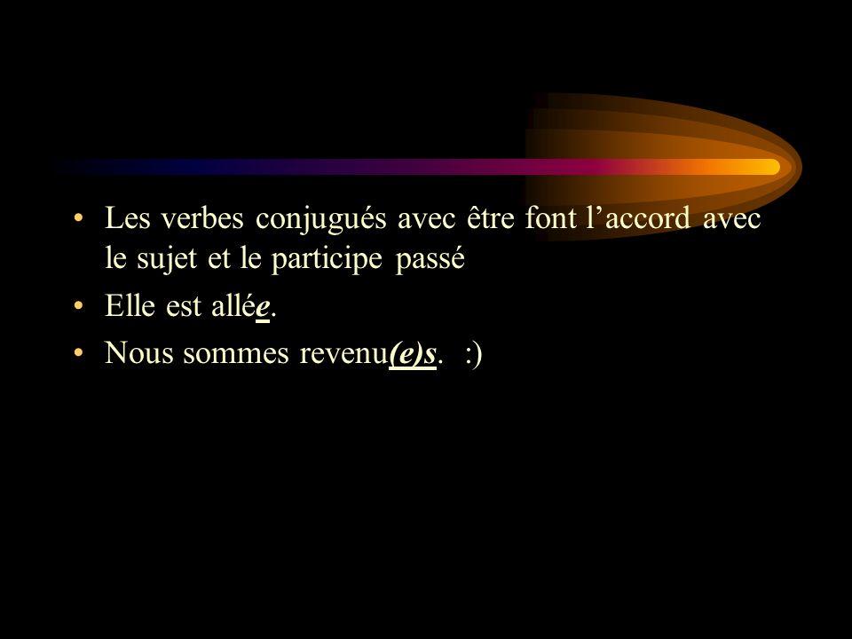 Les verbes conjugués avec être font laccord avec le sujet et le participe passé Elle est allée. Nous sommes revenu(e)s. :)