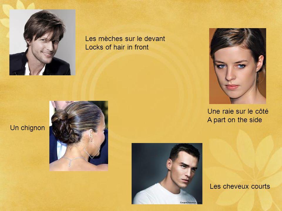 Les mèches sur le devant Locks of hair in front Une raie sur le côté A part on the side Un chignon Les cheveux courts