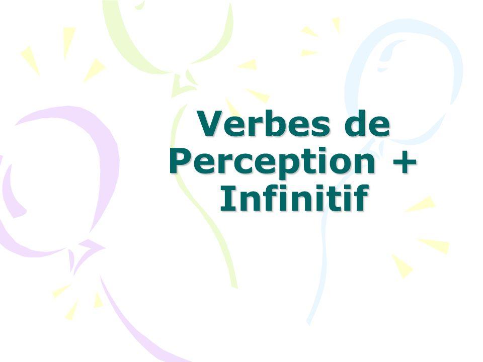 Les verbes de perception (voir, regarder, écouter, entendre…) sont souvent suivis de linfinitif.