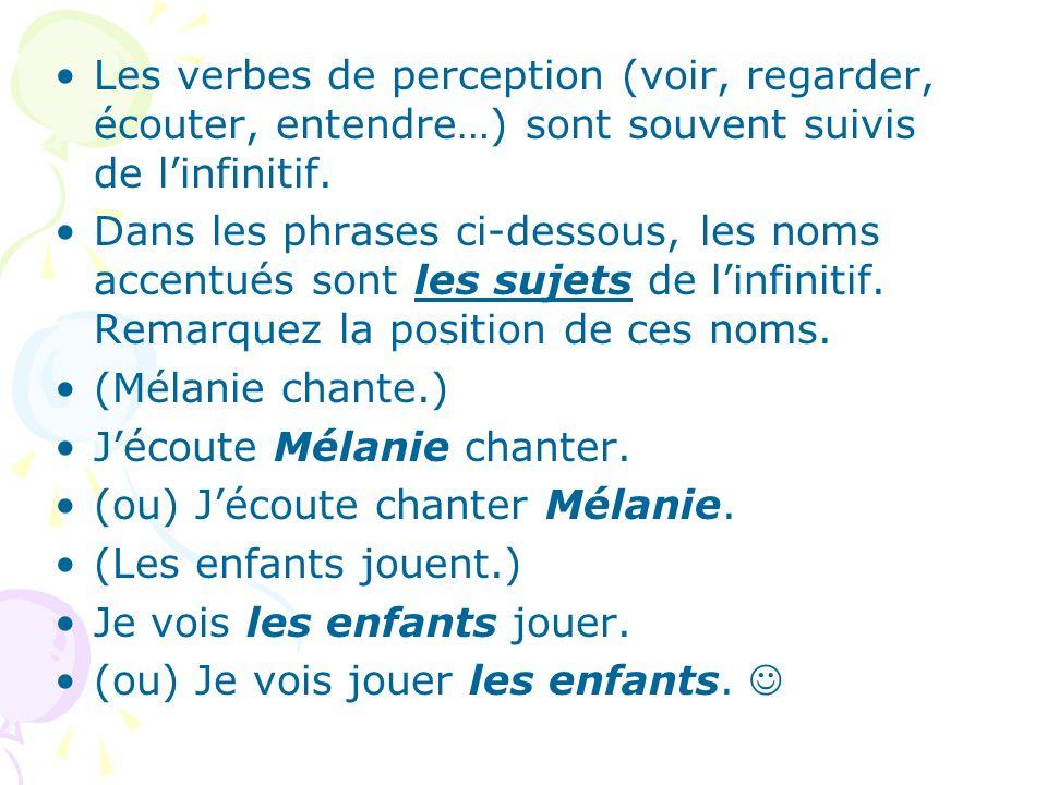 Si linfinitif a un sujet ET un objet, le sujet se trouve devant linfinitif.