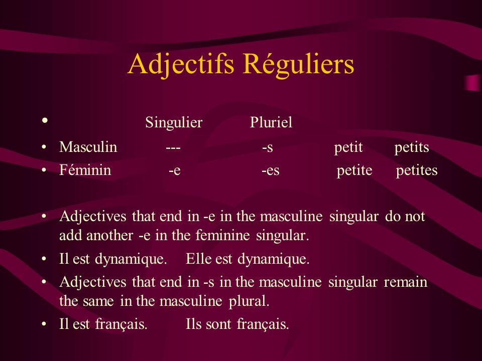 Adjectifs Réguliers Singulier Pluriel Masculin --- -s petit petits Féminin -e -es petite petites Adjectives that end in -e in the masculine singular d