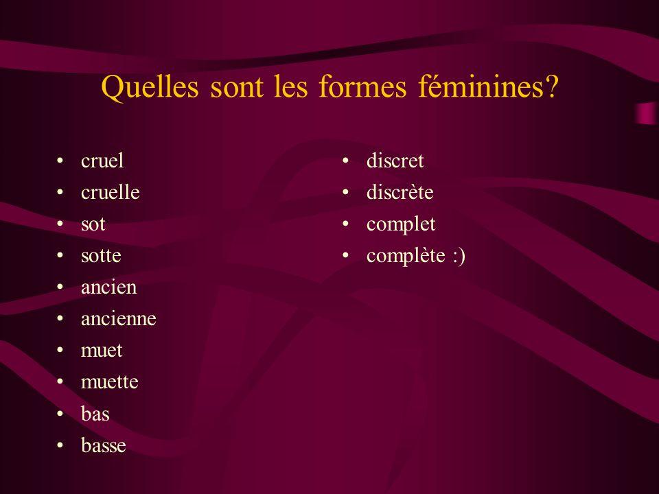 Quelles sont les formes féminines? cruel cruelle sot sotte ancien ancienne muet muette bas basse discret discrète complet complète :)