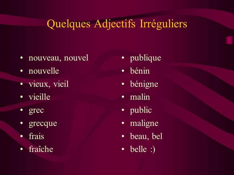Quelques Adjectifs Irréguliers nouveau, nouvel nouvelle vieux, vieil vieille grec grecque frais fraîche publique bénin bénigne malin public maligne be