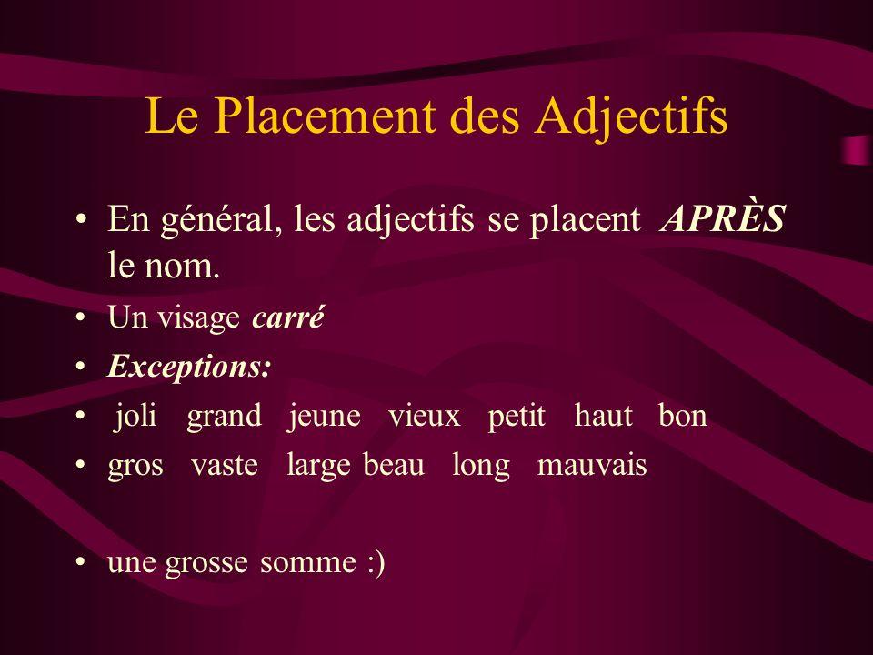 Le Placement des Adjectifs En général, les adjectifs se placent APRÈS le nom. Un visage carré Exceptions: joli grand jeune vieux petit haut bon gros v