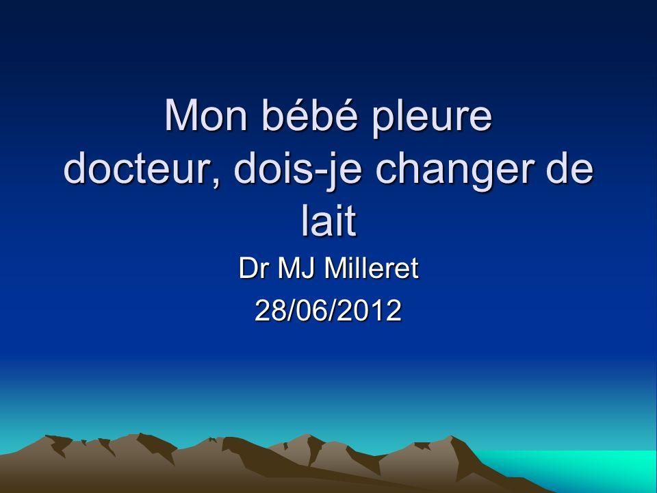 Mon bébé pleure docteur, dois-je changer de lait Dr MJ Milleret 28/06/2012