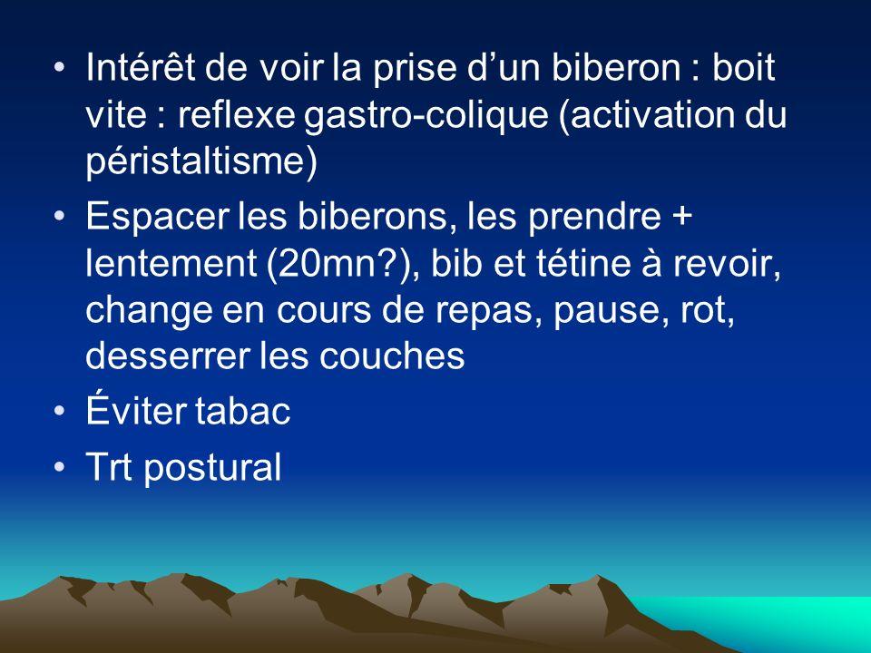 Intérêt de voir la prise dun biberon : boit vite : reflexe gastro-colique (activation du péristaltisme) Espacer les biberons, les prendre + lentement