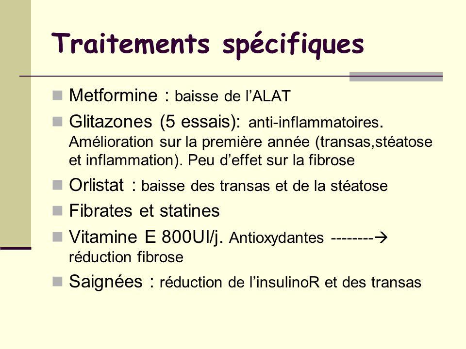 Traitements spécifiques Metformine : baisse de lALAT Glitazones (5 essais): anti-inflammatoires. Amélioration sur la première année (transas,stéatose
