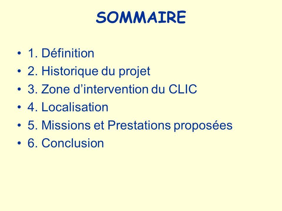 SOMMAIRE 1.Définition 2. Historique du projet 3. Zone dintervention du CLIC 4.