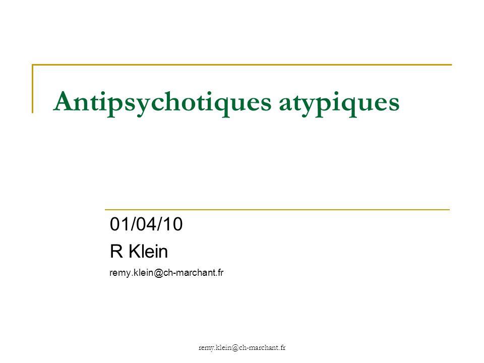 remy.klein@ch-marchant.fr Antipsychotiques atypiques 01/04/10 R Klein remy.klein@ch-marchant.fr