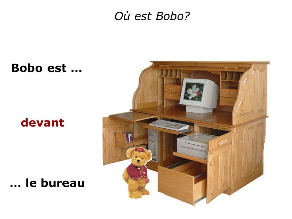 Où est Bobo? Bobo est … … le bureau devant
