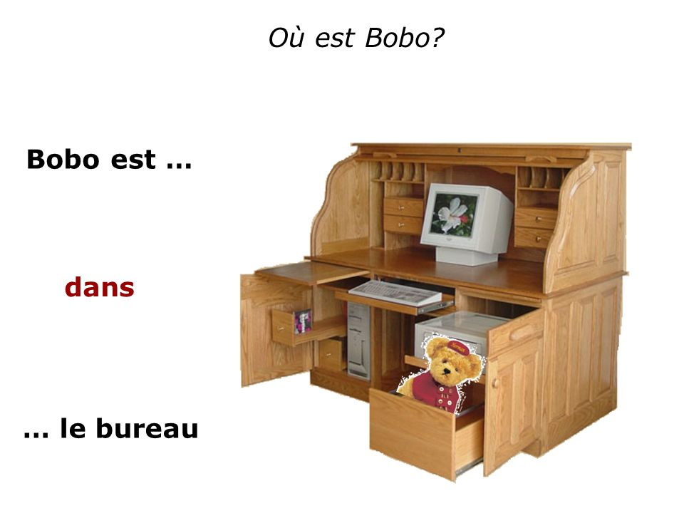 Où est Bobo? Bobo est … … le bureau dans