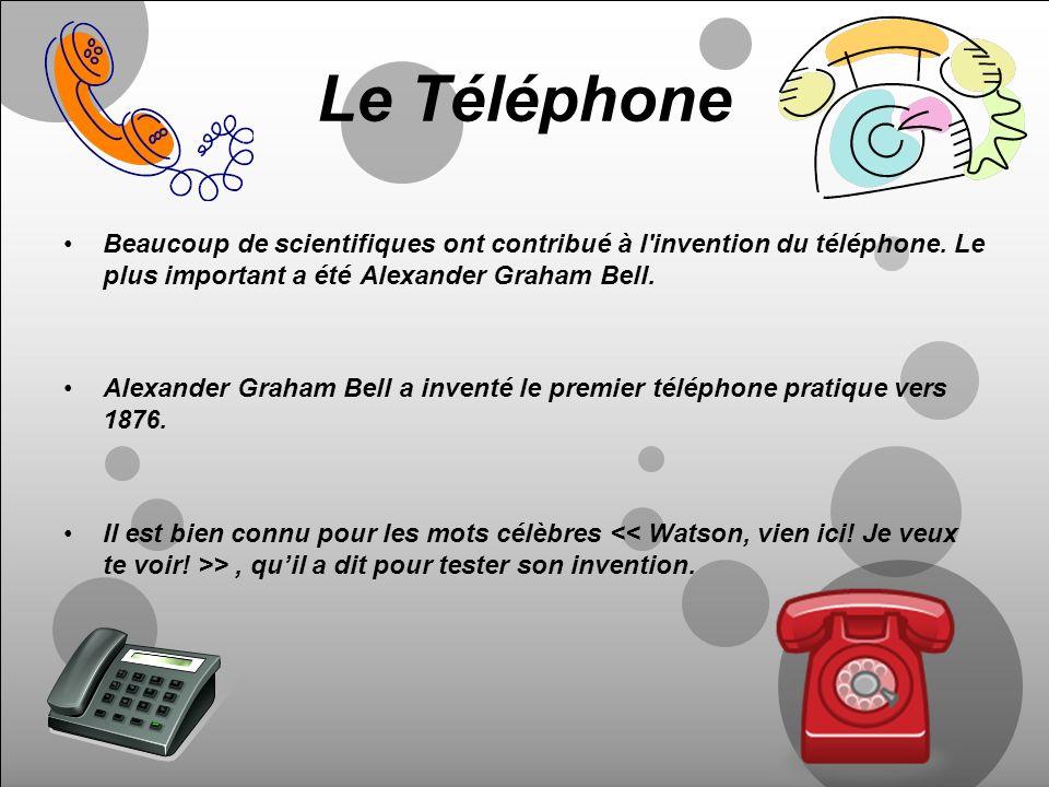 Le Téléphone Beaucoup de scientifiques ont contribué à l'invention du téléphone. Le plus important a été Alexander Graham Bell. Alexander Graham Bell