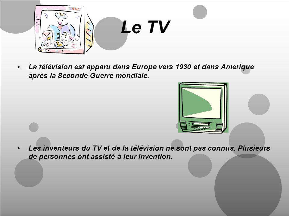 Le TV La télévision est apparu dans Europe vers 1930 et dans Amerique après la Seconde Guerre mondiale. Les inventeurs du TV et de la télévision ne so