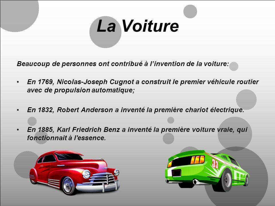 La Voiture Beaucoup de personnes ont contribué à linvention de la voiture: En 1769, Nicolas-Joseph Cugnot a construit le premier véhicule routier avec