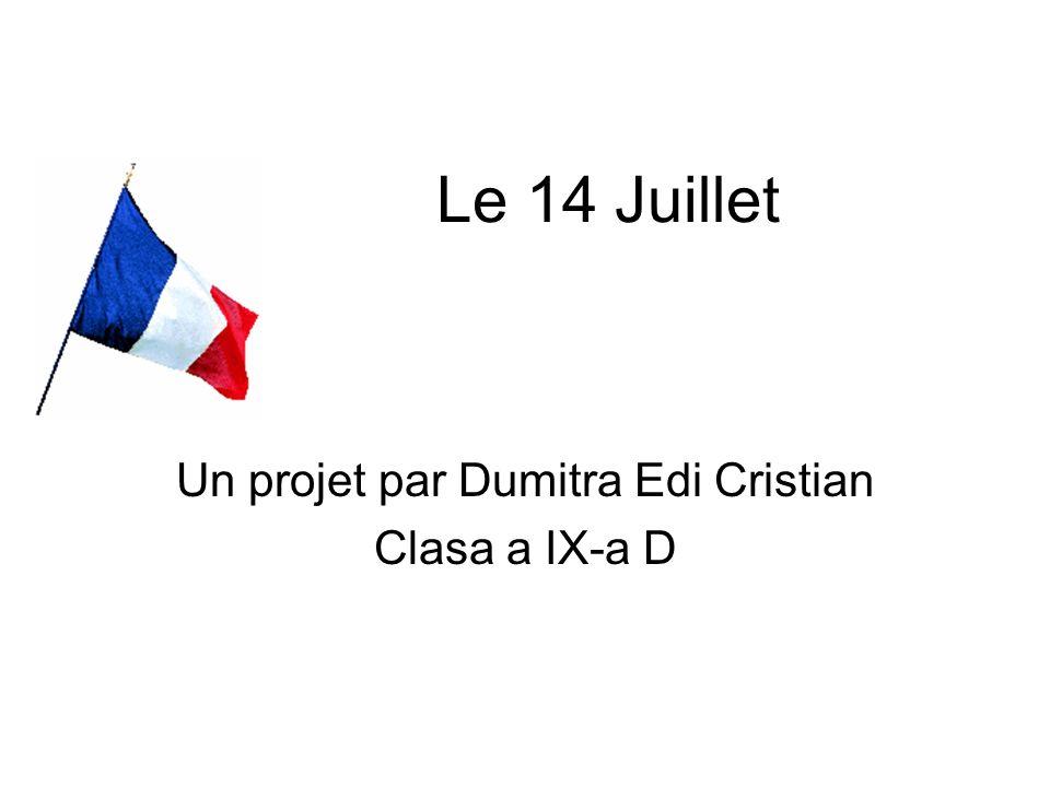 Le 14 Juillet Un projet par Dumitra Edi Cristian Clasa a IX-a D