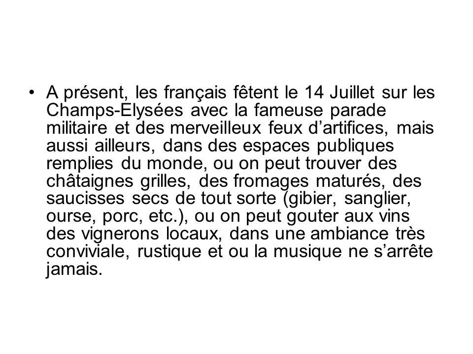 A présent, les français fêtent le 14 Juillet sur les Champs-Elysées avec la fameuse parade militaire et des merveilleux feux dartifices, mais aussi ai