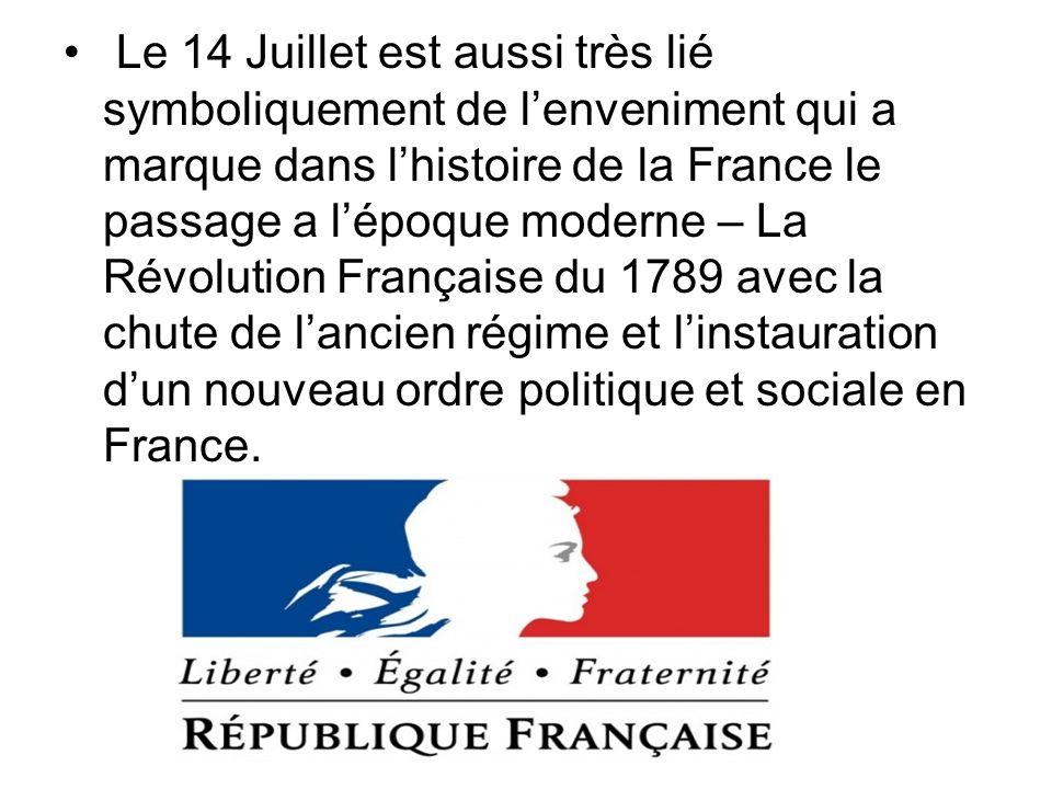 Le 14 Juillet est aussi très lié symboliquement de lenveniment qui a marque dans lhistoire de la France le passage a lépoque moderne – La Révolution F