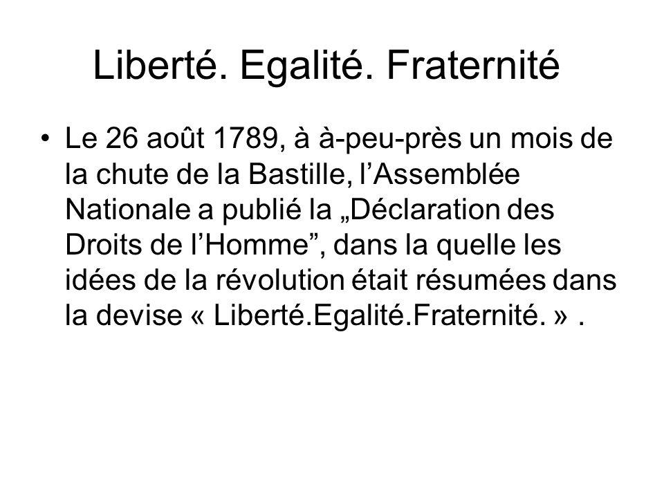 Liberté. Egalité. Fraternité Le 26 août 1789, à à-peu-près un mois de la chute de la Bastille, lAssemblée Nationale a publié la Déclaration des Droits