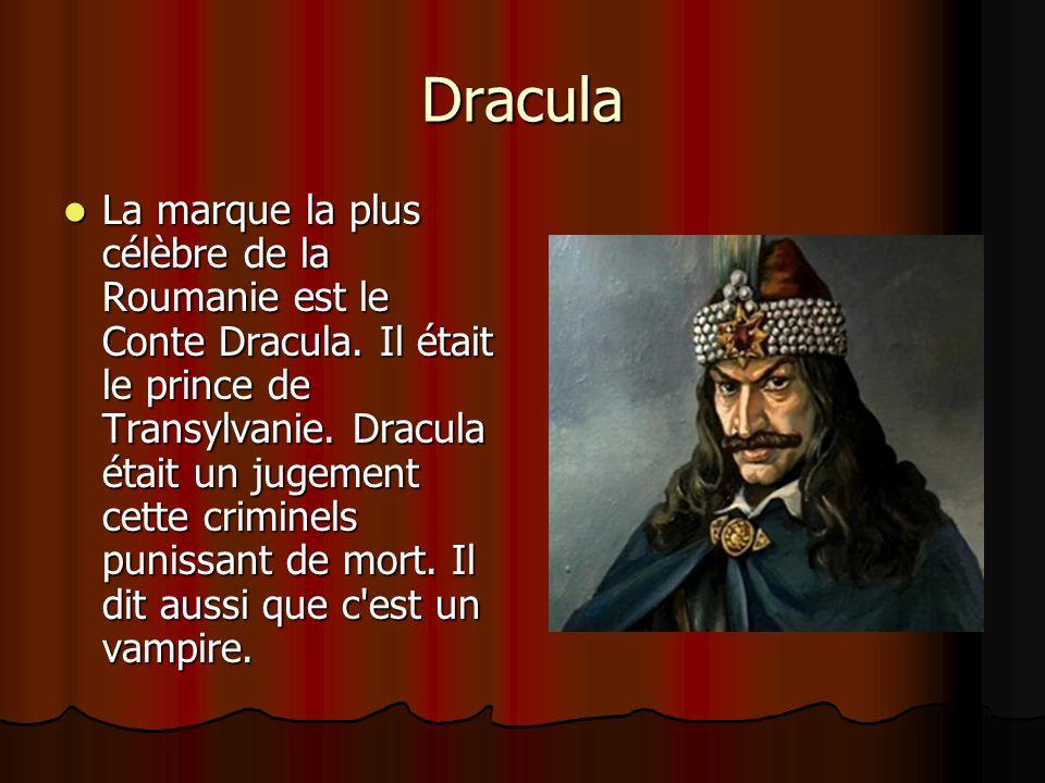 Dracula La marque la plus célèbre de la Roumanie est le Conte Dracula. Il était le prince de Transylvanie. Dracula était un jugement cette criminels p