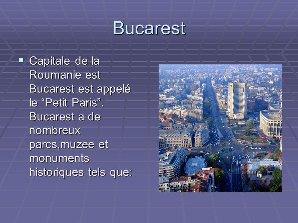 Bucarest Capitale de la Roumanie est Bucarest est appelé le Petit Paris. Bucarest a de nombreux parcs,muzee et monuments historiques tels que: Capital