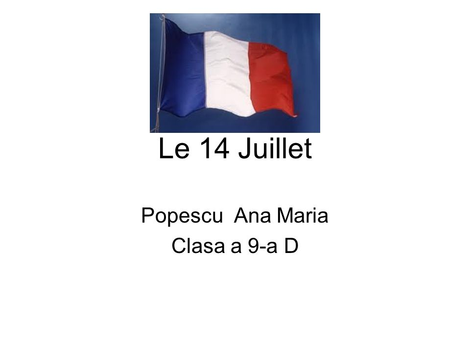 Le 14 Juillet Popescu Ana Maria Clasa a 9-a D