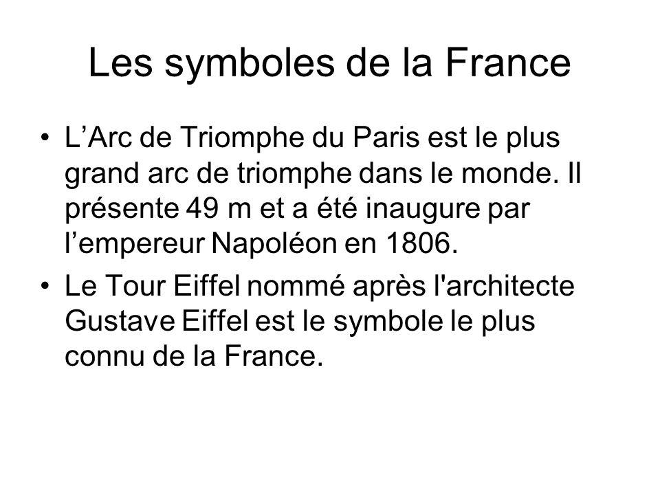 Les symboles de la France LArc de Triomphe du Paris est le plus grand arc de triomphe dans le monde.