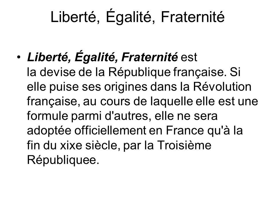 Liberté, Égalité, Fraternité Liberté, Égalité, Fraternité est la devise de la République française.