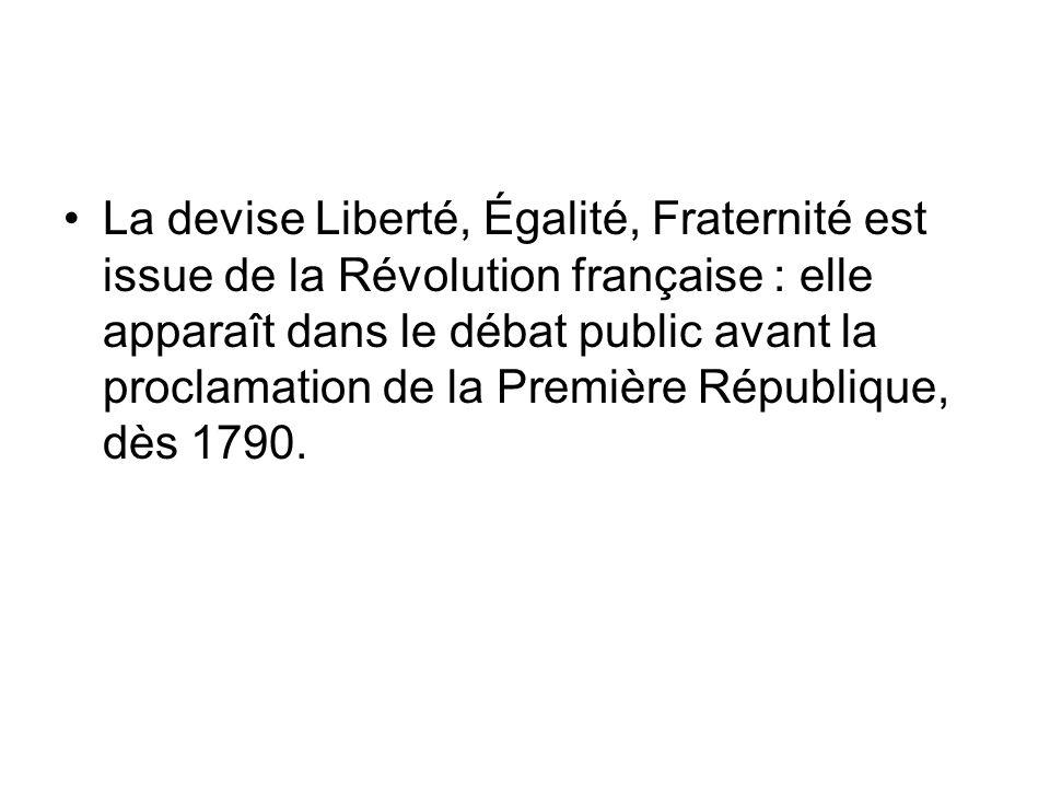La devise Liberté, Égalité, Fraternité est issue de la Révolution française : elle apparaît dans le débat public avant la proclamation de la Première République, dès 1790.
