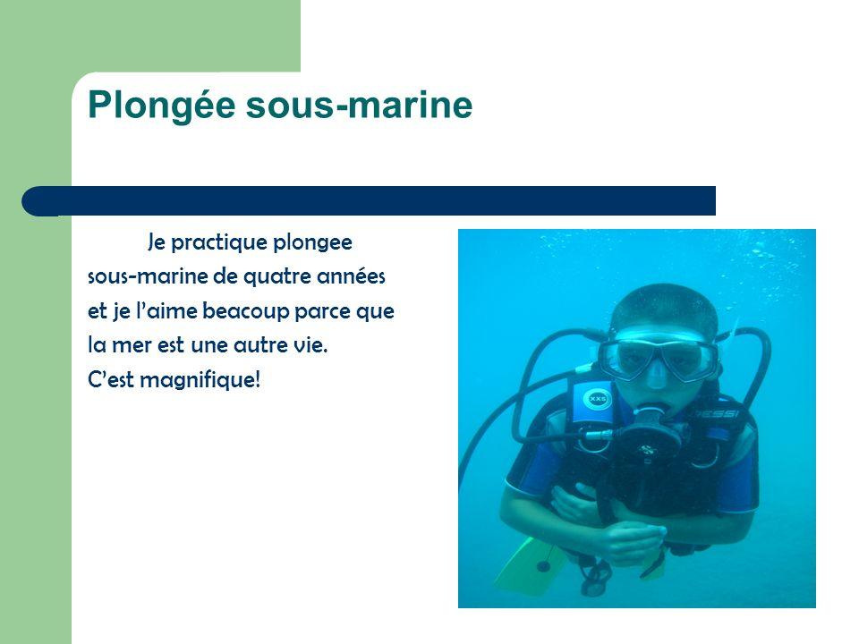 Plongée sous-marine Je practique plongee sous-marine de quatre années et je laime beacoup parce que la mer est une autre vie. Cest magnifique!