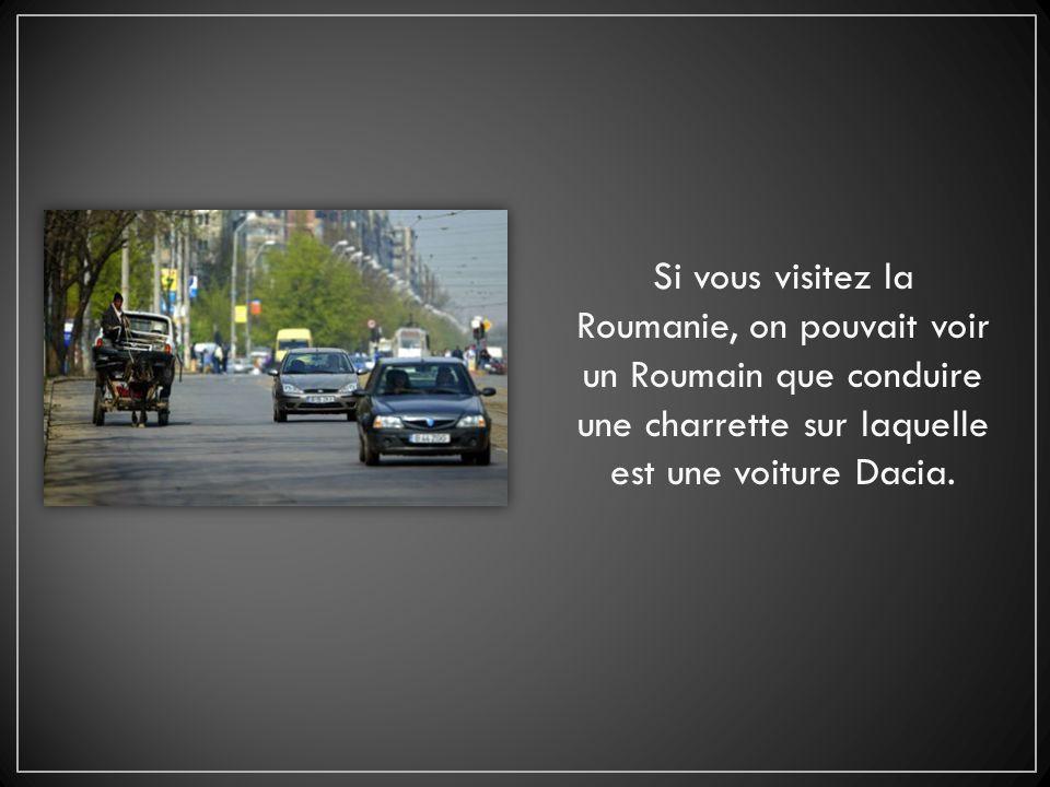 Si vous visitez la Roumanie, on pouvait voir un Roumain que conduire une charrette sur laquelle est une voiture Dacia.