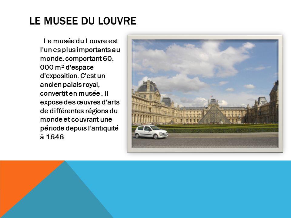 LE MUSEE DU LOUVRE Le musée du Louvre est l un es plus importants au monde, comportant 60.
