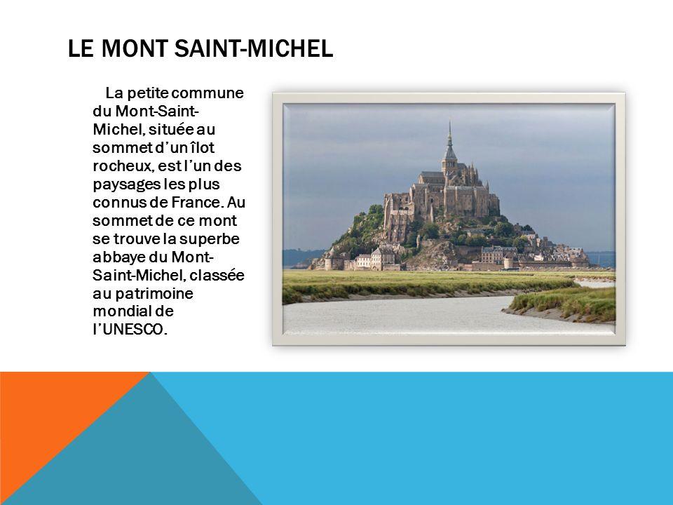 LE MONT SAINT-MICHEL La petite commune du Mont-Saint- Michel, située au sommet dun îlot rocheux, est lun des paysages les plus connus de France.