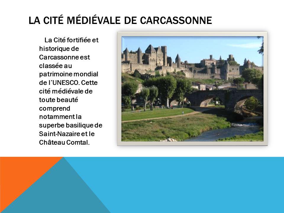 LA CITÉ MÉDIÉVALE DE CARCASSONNE La Cité fortifiée et historique de Carcassonne est classée au patrimoine mondial de lUNESCO.