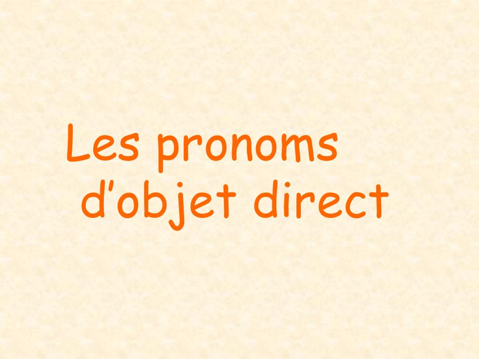 Les pronoms dobjet direct