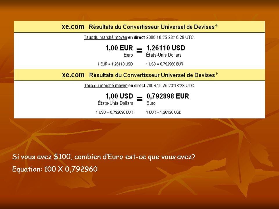 Si vous avez $100, combien dEuro est-ce que vous avez? Equation: 100 X 0,792960