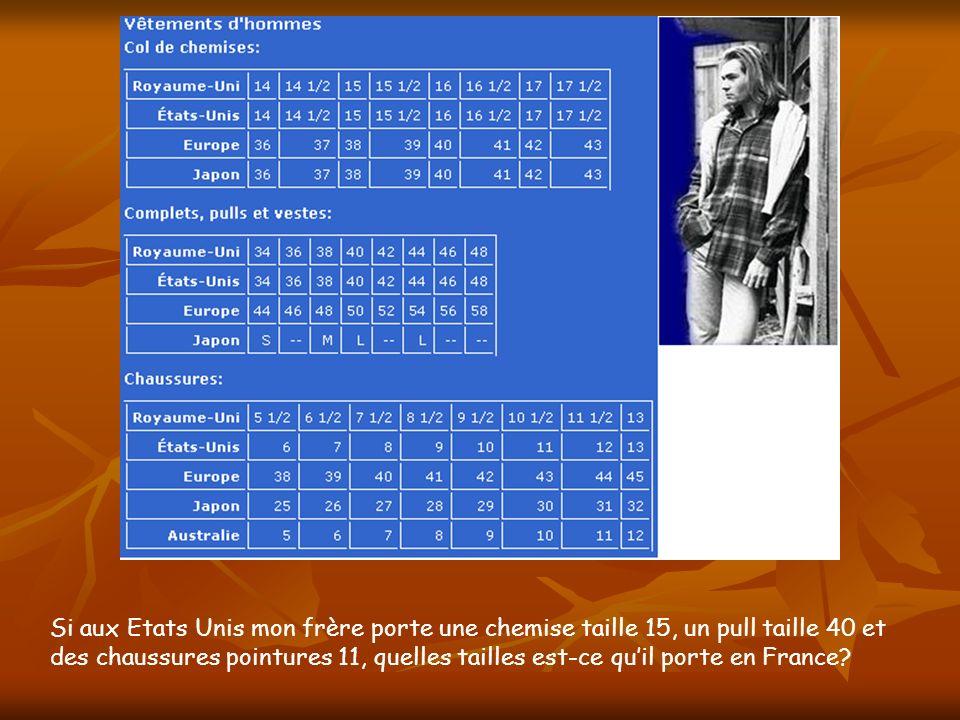 Si aux Etats Unis mon frère porte une chemise taille 15, un pull taille 40 et des chaussures pointures 11, quelles tailles est-ce quil porte en France?