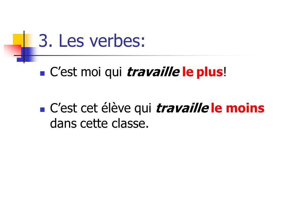 3. Les verbes: Cest moi qui travaille le plus! Cest cet élève qui travaille le moins dans cette classe.