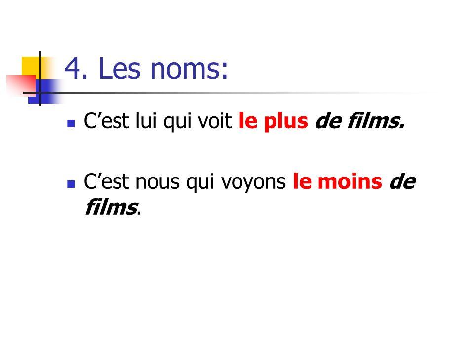 4. Les noms: Cest lui qui voit le plus de films. Cest nous qui voyons le moins de films.